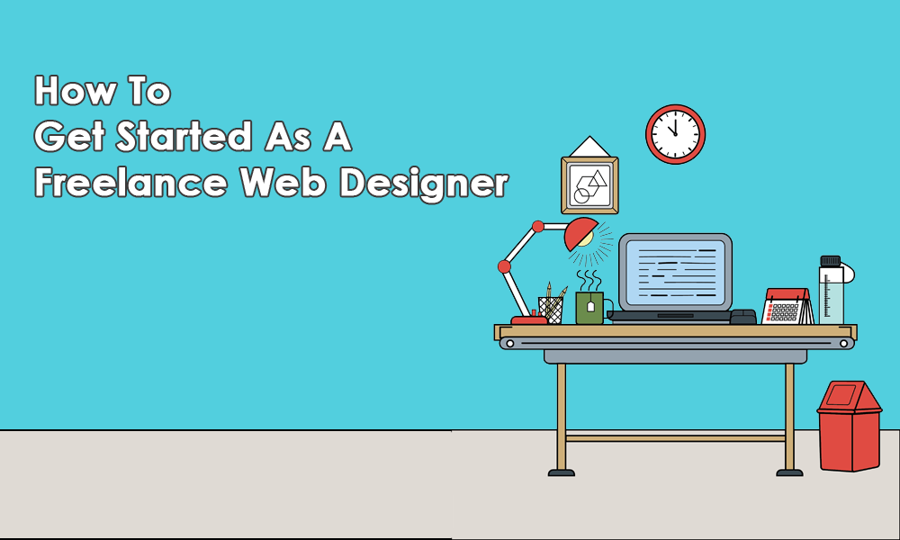A 10 Step Guide To Getting Started As A Freelance Web Designer
